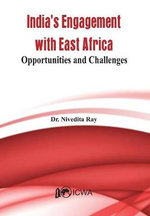 India's Engagement with East Africa : Opportunities and Challenges - Nivedita Roy