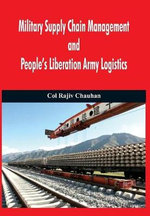 Military Supply Chain Management and People's Liberation Army Logistics - Rajiv Chauhan
