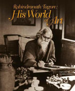 Rabindranath Tagore : His World of Art - Rabindranath Tagore