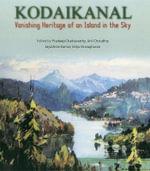 Kodaikanal : Vanishing Heritage of an Island in the sky