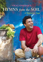 Hymns from the Soil : A Vegetarian Saga - Vikas Khanna