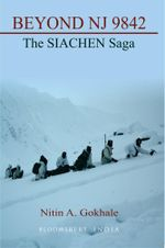 Beyond NJ 9842 : The SIACHEN Saga - Nitin A Gokhale