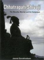 Chhatrapati Shivaji : The Maratha Warrior and His Campaigns - Jeenet Sorokhaibam