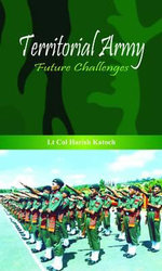 Territorial Army : Future Challenges - H. Katoch