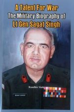 A Talent for War : The Military Biography of LT Gen Sagat Singh - Randhir Sinh