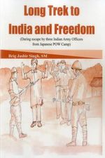 Long Trek to India and Freedom : Daring Escape by Three Indian Army Officers from Japanese POW Camp - Lt General Singh Jasbir