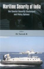 Maritime Security of India : The Coastal Security Challenges and Policy Options - R. Suresh