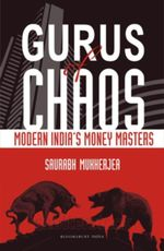 Gurus of Chaos : Modern India's Money Masters - Saurabh Mukherjea
