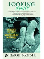 Looking Away : Inequality, Prejudice and Indifference in New India - Harsh Mander