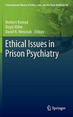 Ethical Issues in Prison Psychiatry : International Library of Ethics, Law and the New Medicine