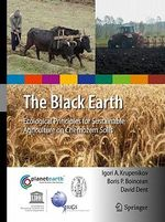 The Black Earth : Ecological Principles for Sustainable Agriculture on Chernozem Soils - David Dent
