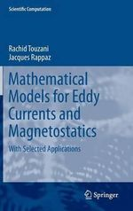 Mathematical and Numerical Models for Eddy Currents and Magnetostatics : With Selected Applications - Jacques Rappaz