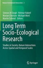 Long Term Socio-ecological Research : Studies in Society: Nature Interactions Across Spatial and Temporal Scales