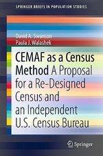 CEMAF as a Census Method : A Proposal for a Re-Designed Census and an Independent U.S. Census Bureau - David Swanson