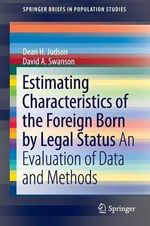 Estimating Characteristics of the Foreign-Born by Legal Status : An Evaluation of Data and Methods - David A. Swanson