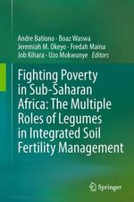 Fighting Poverty in Sub-Saharan Africa : The Multiple Roles of Legumes in Integrated Soil Fertility Management