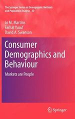 Consumer Demographics and Behaviour : Markets Are People - Jo M. Martins