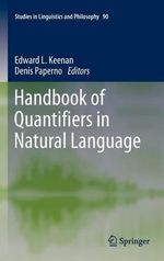 Handbook of Quantifiers in Natural Language 2012 : Studies in Linguistics and Philosophy