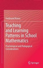 Teaching and Learning Patterns in School Mathematics : Psychological and Pedagogical Considerations - Ferdinand D. Rivera