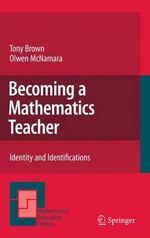 Becoming a Mathematics Teacher : Creativity, Innovation, and Problem-Solving - Tony Brown