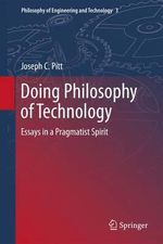 Doing Philosophy of Technology : A Guide - Joseph C. Pitt