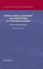 Seismic Design, Assessment and Retrofitting of Concrete Buildings : Creating an Industry as If the Planet Mattered - Michael N. Fardis
