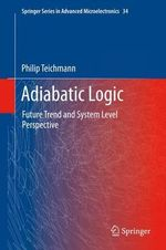 Adiabatic Logic : Future Trend and System Level Perspective - Philip Teichmann