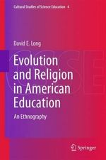 Evolution and Religion in American Education : An Ethnography - David E. Long