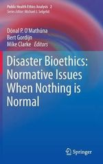 Disaster Bioethics : Normative Issues When Nothing Is Normal