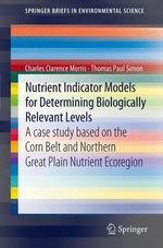 Nutrient Indicator Models for Determining Biologically Relevant Levels : A Case Study Based on the Corn Belt and Northern Great Plain Nutrient Ecoregion - Charles Clarence Morris