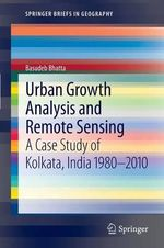 Urban Growth Analysis and Remote Sensing : A Case Study of Kolkata, India 1980 2010 - Basudeb Bhatta