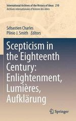 Scepticism in the Eighteenth Century : Enlightenment, Lumieres, Aufklarung
