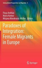 Paradoxes of Integration : Female Migrants in Europe