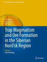 Trap Magmatism and Ore Formation in the Siberian Noril'sk Region : Trap Petrology Volume 1 - V.V. Ryabov