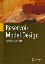 Reservoir Model Design : A Practitioner's Guide - Philip Ringrose
