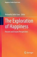 The Exploration of Happiness : Essays in Political Philosophy