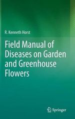 Field Manual of Diseases on Garden and Greenhouse Flowers : Putting Research into Use in Low Income Countries - R. Kenneth Horst