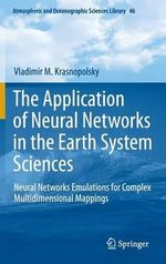 The Application of Neural Networks in the Earth System Sciences : Neural Networks Emulations for Complex Multidimensional Mappings - V. A. Krasnopolsky