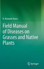 Field Manual of Diseases on Grasses and Native Plants - R. Kenneth Horst
