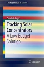 Tracking Solar Concentrators : From the Mojave Desert to the Bay of Fundy - Zafrullah Jagoo