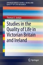 Studies in the Quality of Life in Victorian Britain and Ireland : Cosmas and Damian in a Postmodern World - Thomas E. Jordan