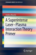 A Superintense Laser-Plasma Interaction Theory Primer - Andrea Macchi