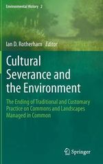 Cultural Severance and the Environment : the Ending of Traditional and Customary Practice on Commons and Landscapes Managed in Common