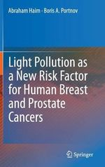Light Pollution as a New Risk Factor for Human Breast and Prostate Cancers - Abraham Haim