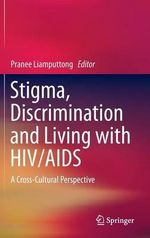 Stigma, Discrimination and Living with HIV/AIDS : A Cross-Cultural Perspective