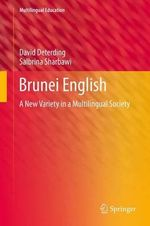 Brunei English : A New Variety in a Multilingual Society - David Deterding