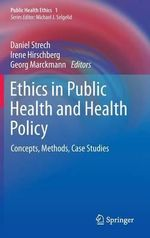 Ethics in Public Health and Health Policy : Concepts, Methods, Case Studies