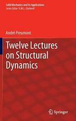 Twelve Lectures on Structural Dynamics : Volume 7 - Andre Preumont