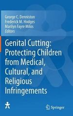 Genital Cutting : Protecting Children from Medical, Cultural, and Religious Infringements