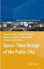 Space-Time Design of the Public City : an Anthropological Study of Their Political Econom...